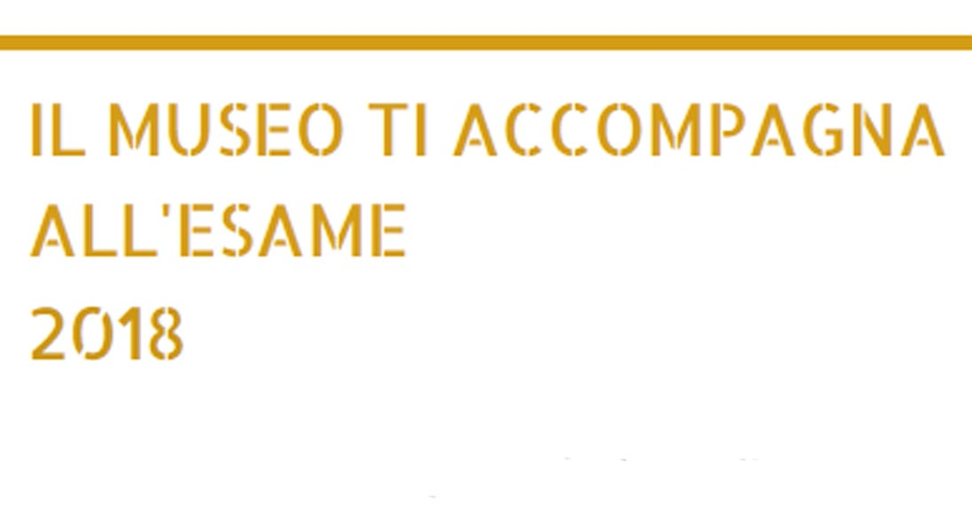 Il Museo ti accompagna all'esame | 2018
